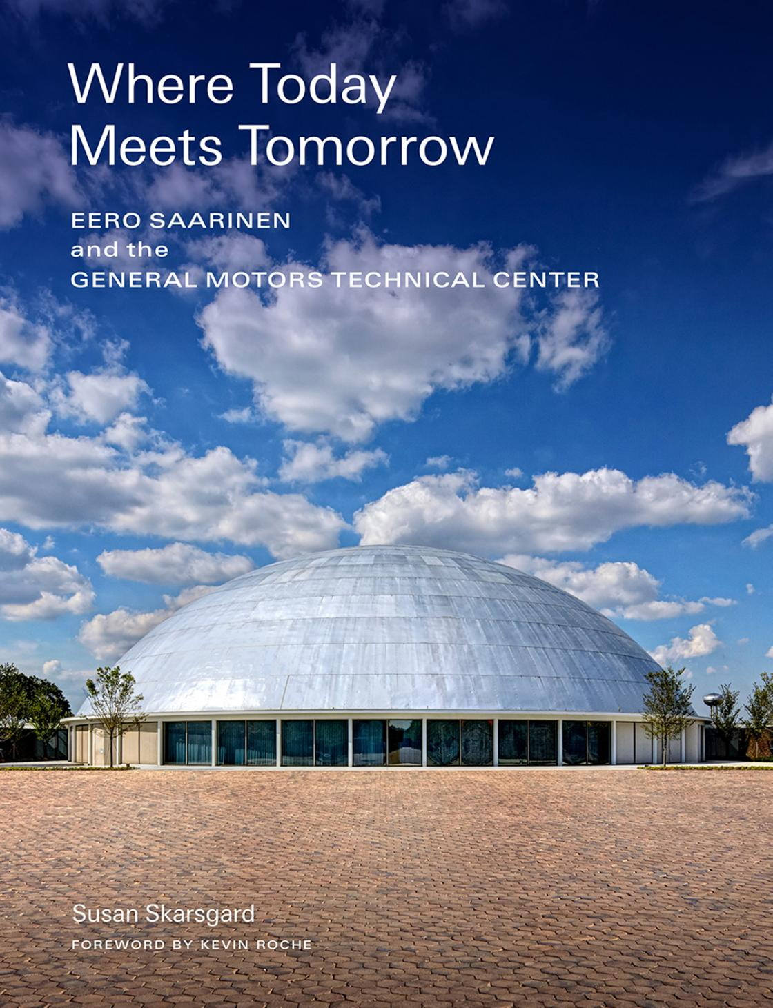 """""""Where Today Meets Tomorrow: Eero Saarinen and the General Motors Technical Center"""" Book Cover"""